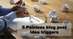 Blog post idea generation can be easy if you use these 5 triggers