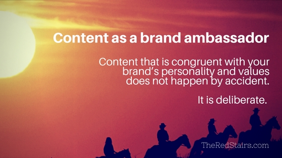 Marketing content can be a brand ambassador if it is consistent and congruent with your brand's personality
